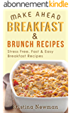 Breakfast Recipes: 150 Quick & Easy, Make Ahead, Breakfast & Brunch Recipes For Busy Families (English Edition)