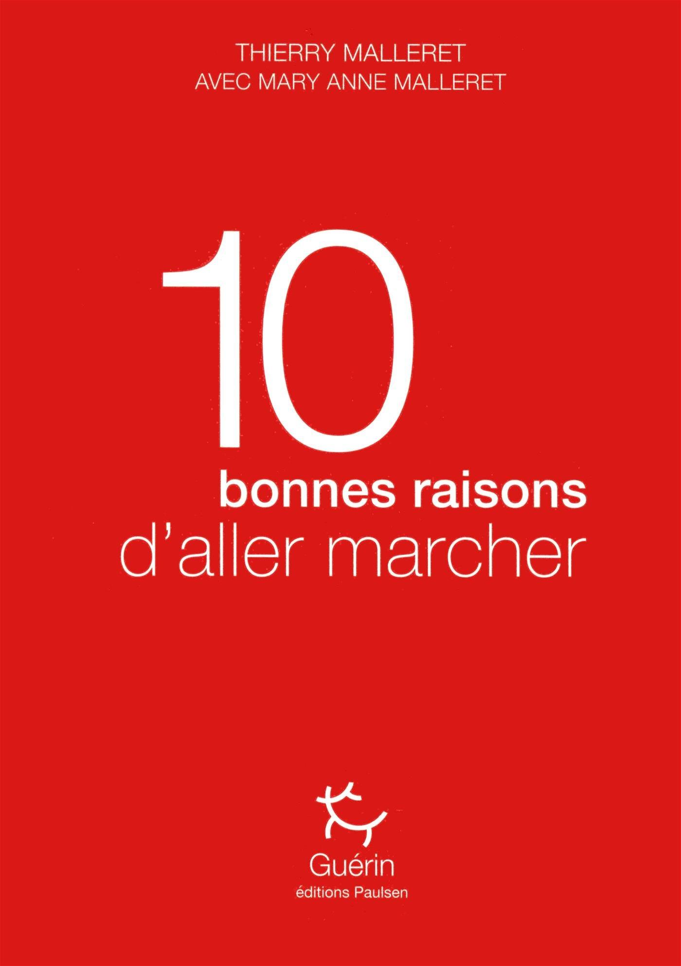 10 bonnes raisons d'aller marcher Poche – 5 avril 2018 Thierry Malleret Mary anne Malleret Paulsen - Guerin 2352212510
