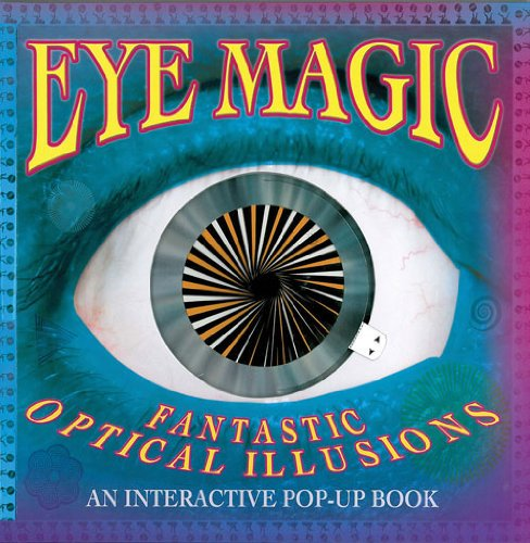Eye Magic: Fantastic Optical Illusions: An Interactive Pop-Up Book by Brand: Tango Books
