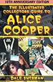 The Illustrated Collector's Guide to Alice Cooper, Dale Sherman, 1894959930