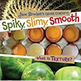 Spiky, Slimy, Smooth: What Is Texture? (Jane Brocket's Clever Concepts)