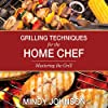 Grilling Techniques for the Home Chef