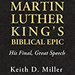 Martin Luther King's Biblical Epic: His Final, Great Speech (Race, Rhetoric, and Media) | Keith D. Miller