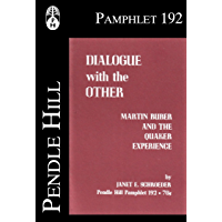 Dialogue with the Other: Martin Buber and the Quaker Experience (Pendle Hill Pamphlets Book 192) (English Edition)