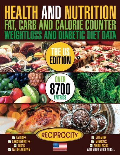 (Health and Nutrition Fat Carb & Calorie Counter Weight loss and Diabetic Diet Da: US government data on Calories, Carbohydrate, Sugar counting, ... Fat Carb & Calorie Counters) (Volume 1))