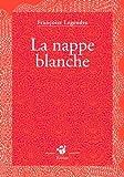 vignette de 'La nappe blanche (Françoise Legendre)'