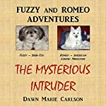 The Mysterious Intruder: Fuzzy and Romeo Adventures | Dawn Marie Carlson