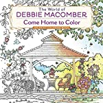 The World of Debbie Macomber: Come Home to Color: An Adult Coloring Book