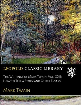 Book The Writings of Mark Twain. Vol. XXII: How to Tell a Story and Other Essays