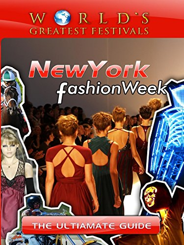 World's Greatest Festivals - The Ultimate Guide to New York Fashion -