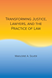 Transforming Justice, Lawyers, and the Practice of Law