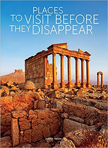 Places To Visit Before They Disappear Jasmina Trifoni 9788854410954 Amazon Books