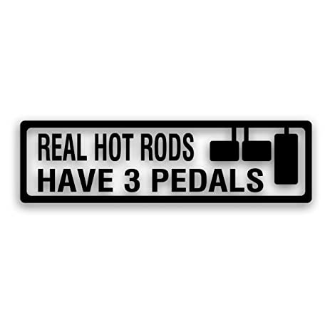 Real hot rods have 3 pedals decal for manual transmission race muscle car 3 x 11