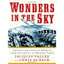 Wonders in the Sky: Unexplained Aerial Objects from Antiquity to Modern Times, and Their Impact On Human Culture, History, and Beliefs