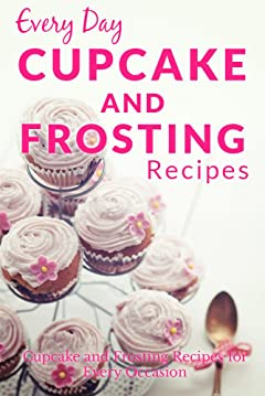 Cupcake and Frosting Recipes: The Beginner\'s Guide to Sweet and Delicious Cupcakes and Frostings for Every Occasion (Everyday Recipes)