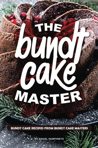 Master Cake - The Bundt Cake Master: Bundt Cake Recipes from Bundt Cake Masters