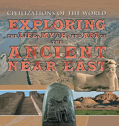 Exploring the Life, Myth, and Art of the Ancient Near East (Civilizations of the World)