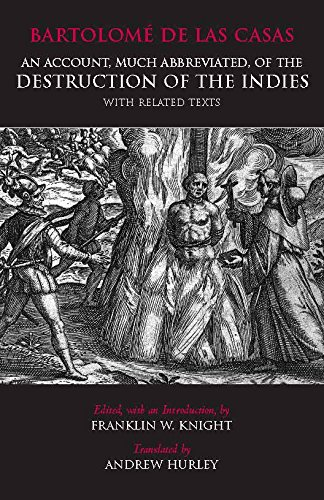 An Account, Much Abbreviated, of the Destruction of the Indies: And Related Texts (Hackett Classics)