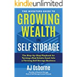 The Investors Guide to Growing Wealth in Self Storage: The Step-By-Step Playbook for Turning a Real Estate Asset Into a Thriv