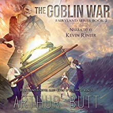 Goblin War: Fairyland Series, Book 2 Audiobook by Arthur Butt Narrated by Kevin Rineer