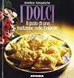 I dolci. Il gusto di una tradizione nelle Dolomiti. Ediz. ridotta di Kompatscher, Anneliese (1995) Tapa blanda