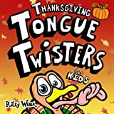 Thanksgiving Tongue Twisters for Kids (Volume 6)