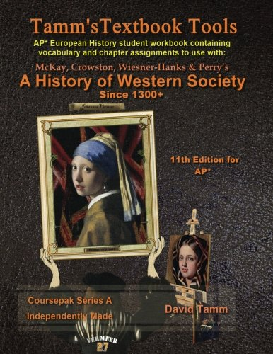 A History of Western Society+ 11th Edition Workbook (AP* European History): Daily assignments tailor-made for the McKay et al. text (Tamm's Textbook Tools)