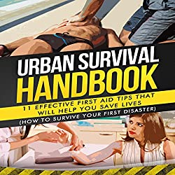 Urban Survival Handbook: 11 Effective First Aid Tips That Will Help You Save Lives