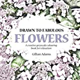 img - for Drawn to Fabulous Flowers: A creative greyscale colouring book for relaxation (Adult Colouring Book) (Volume 3) book / textbook / text book
