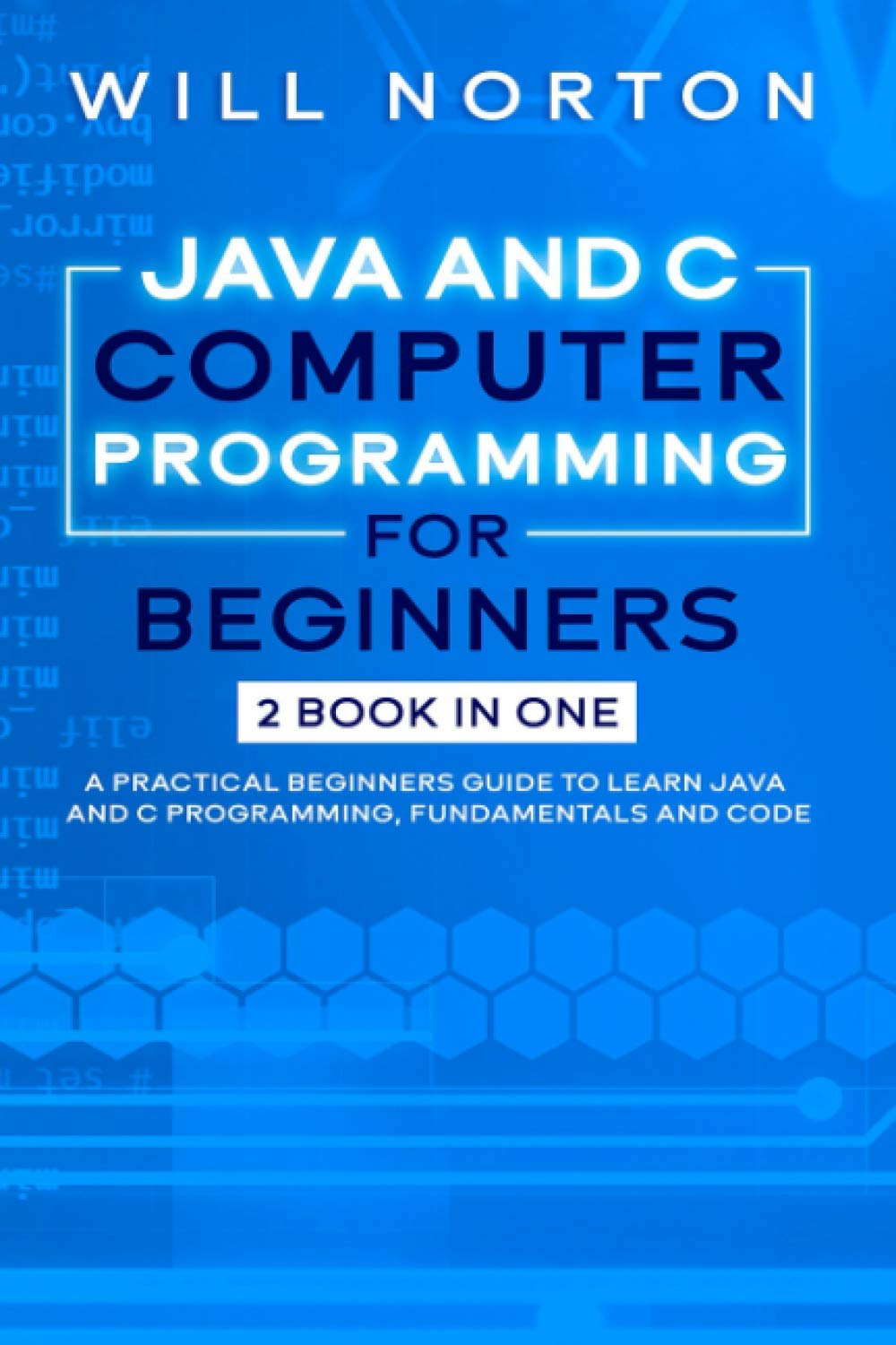 Java ans C computer programming for beginners: 2 BOOK IN ONE A practical beginners guide to learn Java and C programming, fundamentals and code: 7
