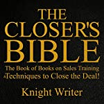 The Closer's Bible: The Book of Books on Sales Training & Techniques to Close the Deal! | Knight Writer