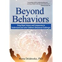 Beyond Behaviors: Using Brain Science and Compassion to Understand and Solve Children's...
