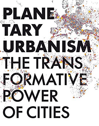 Planetary Urbanism  The Transformative Power Of Cities