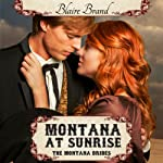 Montana at Sunrise : The Montana Brides, Book 1 | Blaire Brand