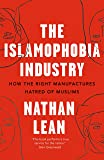 The Islamophobia Industry: How the Right Manufactures Hatred of Muslims