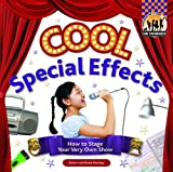Cool Special Effects: How to Stage Your Very Own Show