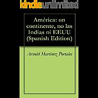 América: un continente, no las Indias ni EEUU (Spanish Edition)