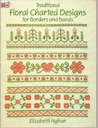 Traditional Floral Charted Designs for Borders and Bands (Dover Needlework Series)