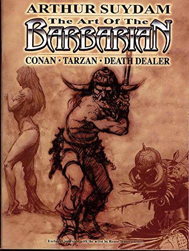 Arthur Suydam: The Art of The Barbarian Volume 1 (v. 1)