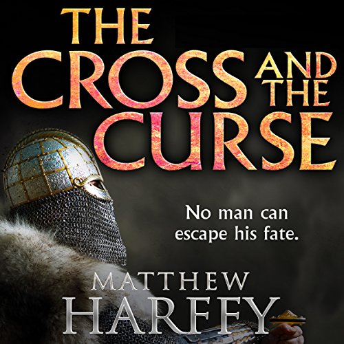 The Cross and the Curse: The Bernicia Chronicles, Book 2 - Matthew Harffy - Unabridged