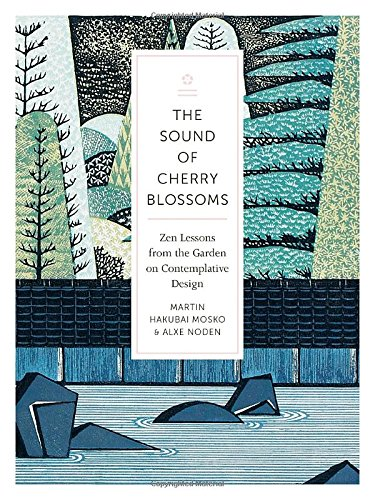 The Sound of Cherry Blossoms: Zen Lessons from the Garden on Contemplative Design Cherry Blossom Gardens