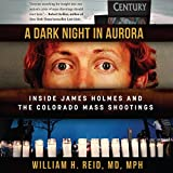 #7: A Dark Night in Aurora: Inside James Holmes and the Colorado Theater Shootings