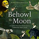 Image of Behowl the Moon: An Ageless Story from Shakespeare's a Midsummer Night's Dream