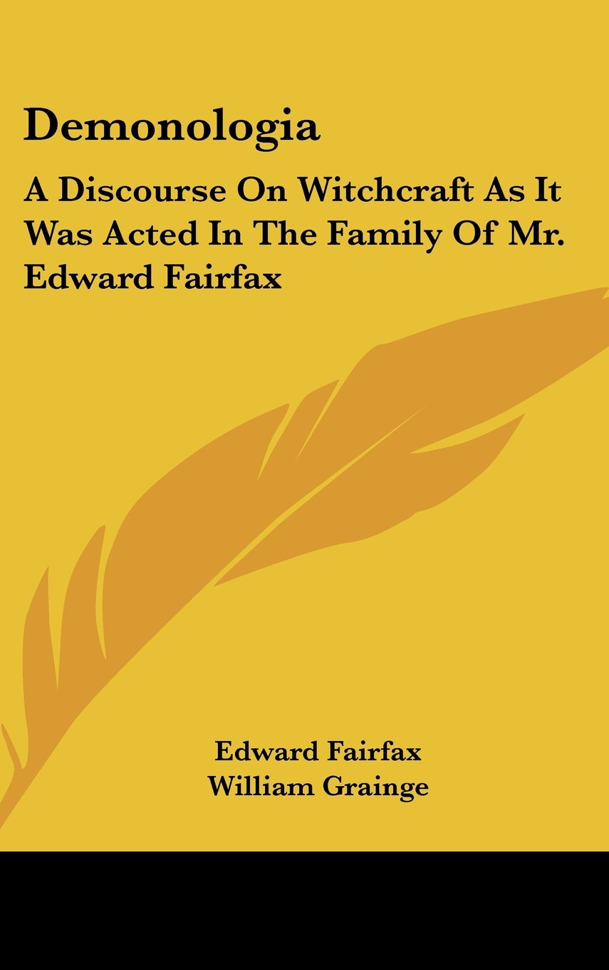 Read Online Demonologia: A Discourse On Witchcraft As It Was Acted In The Family Of Mr. Edward Fairfax pdf