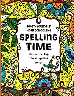 Spelling time master the top 150 misspelled words do it spelling time master the top 150 misspelled words do it yourself homeschooling sarah janisse brown 9781514889800 amazon books solutioingenieria Choice Image