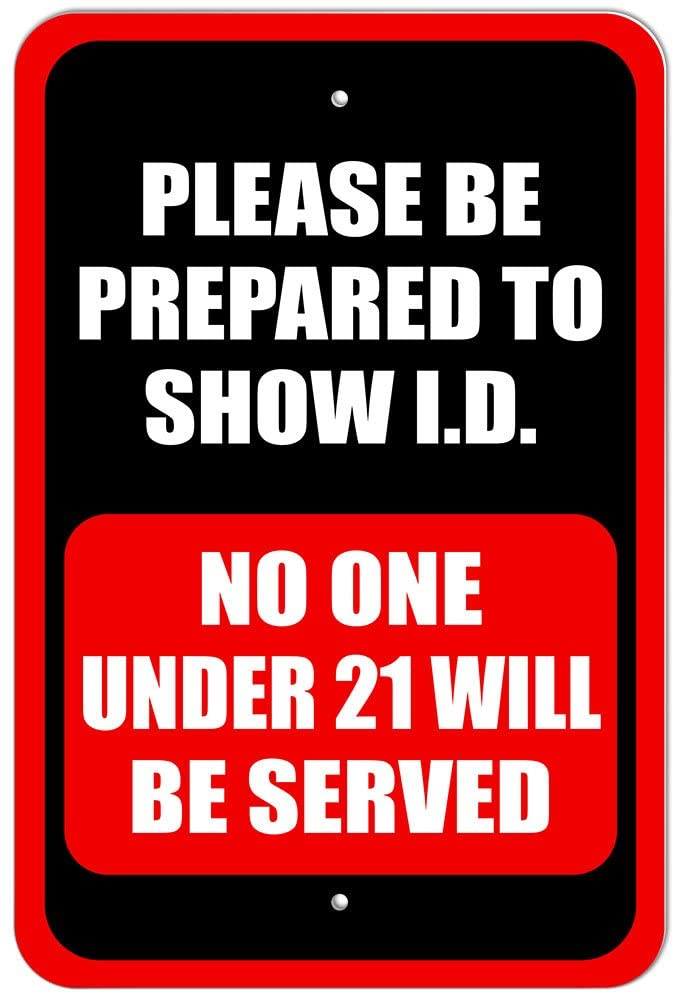 Please Be Prepared to Show ID No One Under 21 Will Be Served 9 x 6 Metal Sign