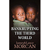 BANKRUPTING THE THIRD WORLD: How the Global Elite Drown Poor Nations in a Sea of Debt (The Underground Knowledge Series Book 6) (English Edition)