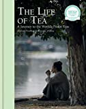 The Life of Tea: A Journey to the World's Finest Teas