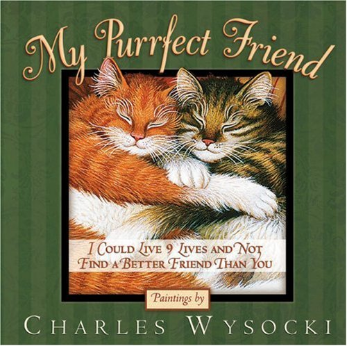 Read Online My Purrfect Friend: I Could Live 9 Lives and Not Find a Better Friend Than You ebook