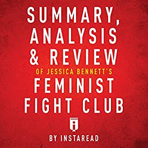 Summary, Analysis & Review of Jessica Bennett's Feminist Fight Club by Instaread Audiobook